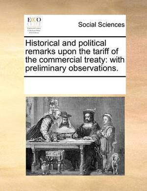 Historical and Political Remarks Upon the Tariff of the Commercial Treaty: With Preliminary Observations.