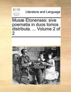Mus] Etonenses: Sive Poematia in Duos Tomos Distributa. ... Volume 2 of 2