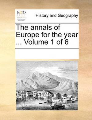The Annals of Europe for the Year ... Volume 1 of 6