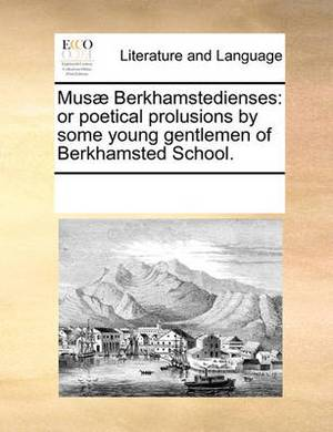 Mus] Berkhamstedienses: Or Poetical Prolusions by Some Young Gentlemen of Berkhamsted School.