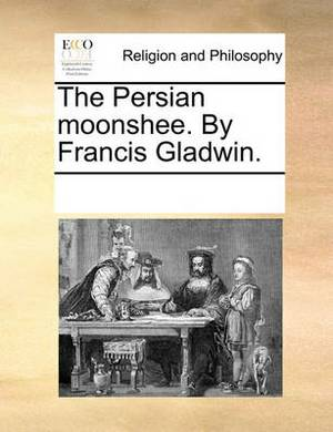 The Persian Moonshee. by Francis Gladwin.