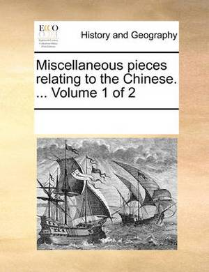 Miscellaneous Pieces Relating to the Chinese. ... Volume 1 of 2