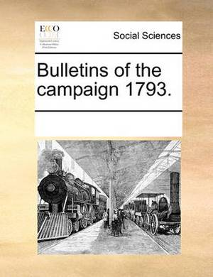 Bulletins of the Campaign 1793.