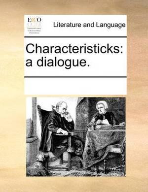 Characteristicks: A Dialogue.
