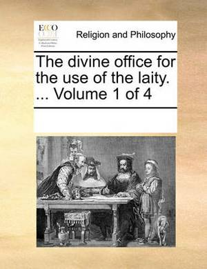 The Divine Office for the Use of the Laity. ... Volume 1 of 4