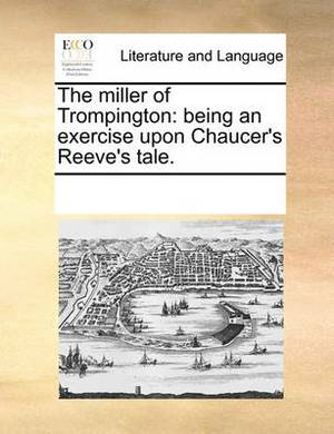 The Miller of Trompington: Being an Exercise Upon Chaucer's Reeve's Tale.