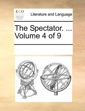The Spectator. ... Volume 4 of 9