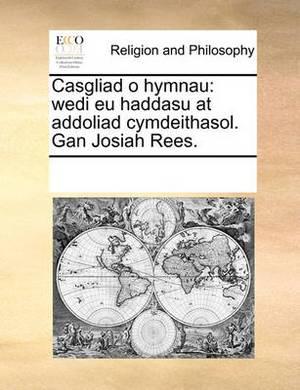 Casgliad O Hymnau: Wedi Eu Haddasu at Addoliad Cymdeithasol. Gan Josiah Rees.