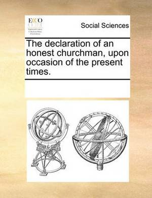The Declaration of an Honest Churchman, Upon Occasion of the Present Times.