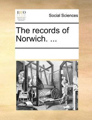 The Records of Norwich. ...