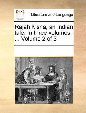 Rajah Kisna, an Indian Tale. in Three Volumes. ... Volume 2 of 3