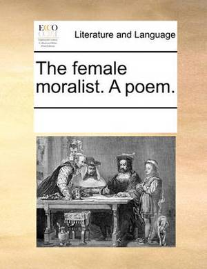 The Female Moralist. a Poem.