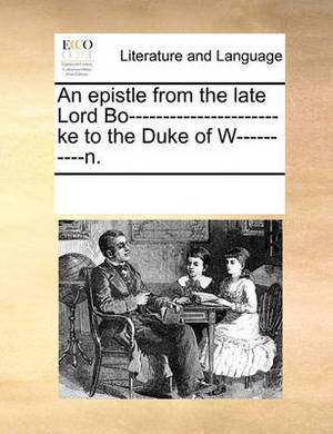 An Epistle from the Late Lord Bo----------------------Ke to the Duke of W----------N.