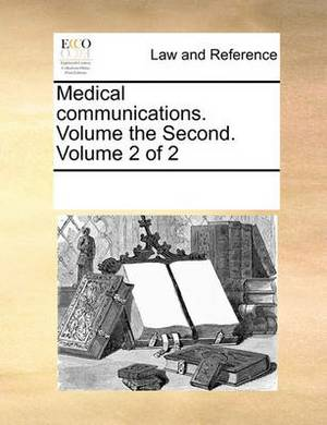 Medical Communications. Volume the Second. Volume 2 of 2