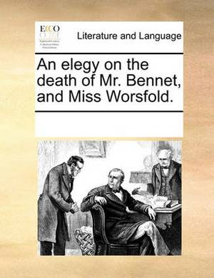 An Elegy on the Death of Mr. Bennet, and Miss Worsfold.