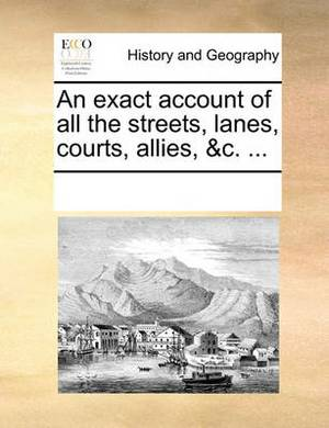 An Exact Account of All the Streets, Lanes, Courts, Allies, &c.