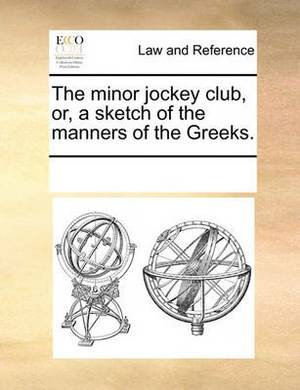 The Minor Jockey Club, Or, a Sketch of the Manners of the Greeks.