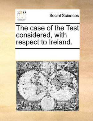 The Case of the Test Considered, with Respect to Ireland.