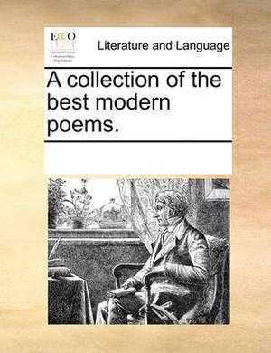 A Collection of the Best Modern Poems.
