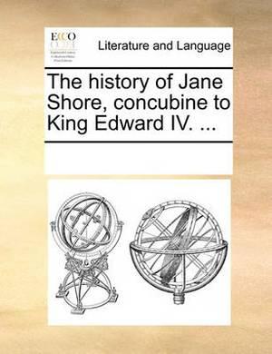 The History of Jane Shore, Concubine to King Edward IV. ...