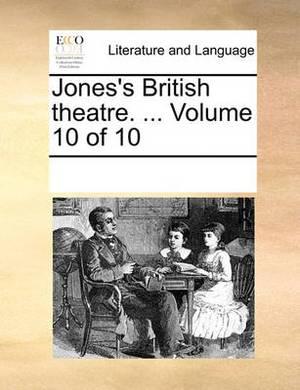 Jones's British Theatre. ... Volume 10 of 10