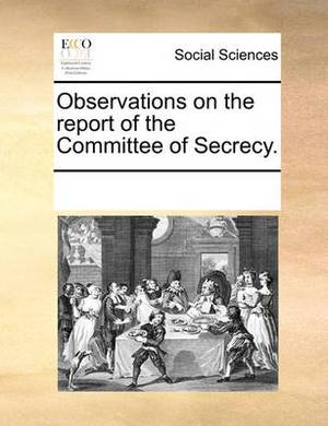Observations on the Report of the Committee of Secrecy.