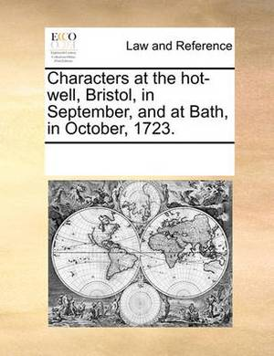 Characters at the Hot-Well, Bristol, in September, and at Bath, in October, 1723.
