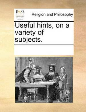 Useful Hints, on a Variety of Subjects.