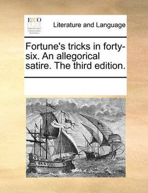Fortune's Tricks in Forty-Six. an Allegorical Satire. the Third Edition