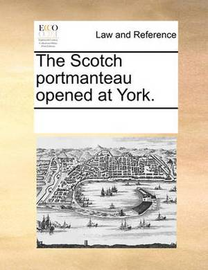 The Scotch Portmanteau Opened at York.