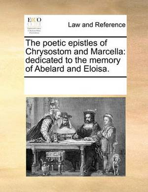 The Poetic Epistles of Chrysostom and Marcella: Dedicated to the Memory of Abelard and Eloisa