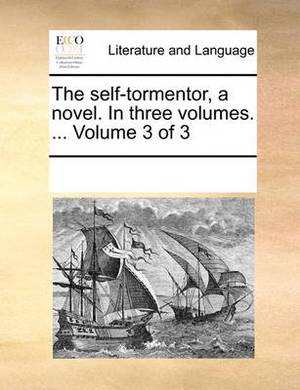 The Self-Tormentor, a Novel. in Three Volumes. ... Volume 3 of 3