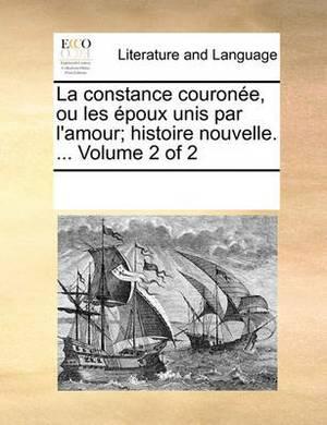 La Constance Courone, Ou Les Poux Unis Par L'Amour; Histoire Nouvelle. ... Volume 2 of 2