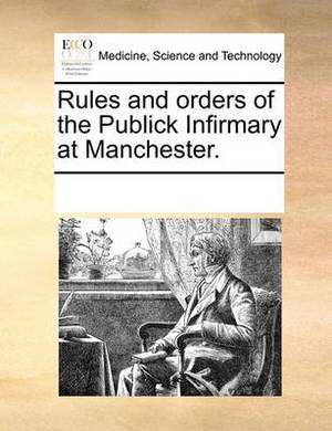 Rules and Orders of the Publick Infirmary at Manchester.