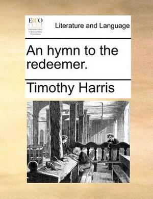 An Hymn to the Redeemer.