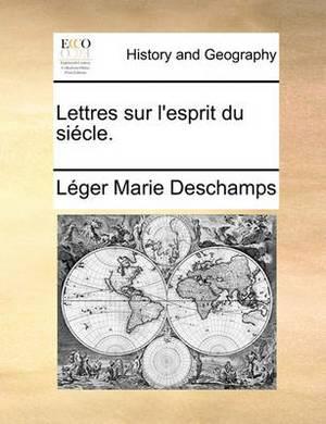 Lettres Sur l'Esprit Du Si�cle.