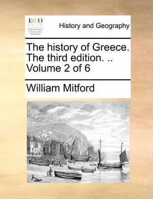 The History of Greece. the Third Edition. .. Volume 2 of 6
