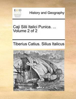Caji Silii Italici Punica. ... Volume 2 of 2 Caji Silii Italici Punica. ... Volume 2 of 2
