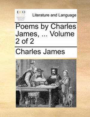 Poems by Charles James, ... Volume 2 of 2