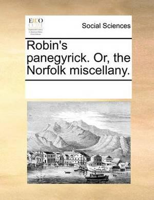Robin's Panegyrick. Or, the Norfolk Miscellany.