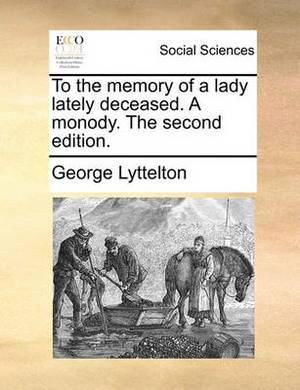 To the Memory of a Lady Lately Deceased. a Monody. the Second Edition.