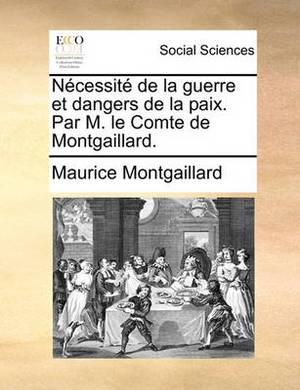 Ncessit de La Guerre Et Dangers de La Paix. Par M. Le Comte de Montgaillard.