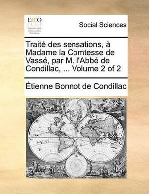 Trait Des Sensations, Madame La Comtesse de Vass, Par M. L'Abb de Condillac, ... Volume 2 of 2