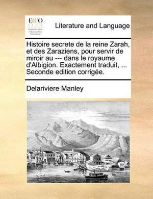 Histoire Secrete de la Reine Zarah, Et Des Zaraziens, Pour Servir de Miroir Au --- Dans Le Royaume d'Albigion. Exactement Traduit, ... Seconde Edition Corrig�e.