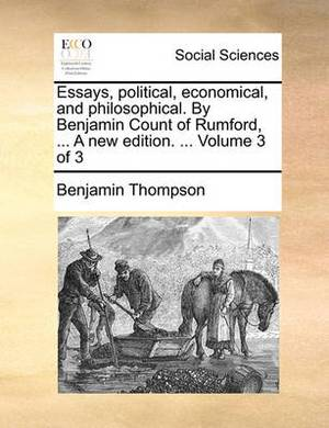 Essays, Political, Economical, and Philosophical. by Benjamin Count of Rumford, ... a New Edition. ... Volume 3 of 3
