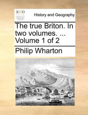 The True Briton. in Two Volumes. ... Volume 1 of 2