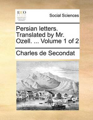 Persian Letters. Translated by Mr. Ozell. ... Volume 1 of 2