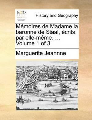 Memoires de Madame La Baronne de Staal, Crits Par Elle-Mme. ... Volume 1 of 3