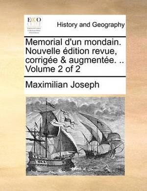 Memorial D'Un Mondain. Nouvelle Dition Revue, Corrige & Augmente. .. Volume 2 of 2