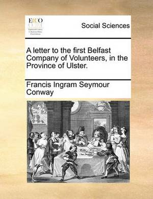 A Letter to the First Belfast Company of Volunteers, in the Province of Ulster.